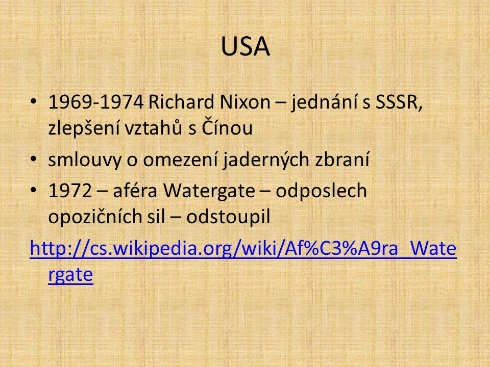 USA 1969-1974 Richard Nixon – jednání s SSSR, zlepšení vztahů s Čínou smlouvy o omezení jaderných zbraní 1972 – aféra Watergate – odposlech opozičních
