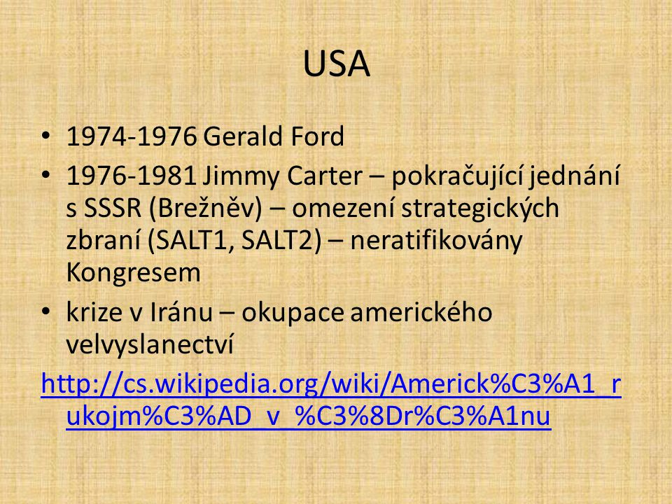 USA 1974-1976 Gerald Ford 1976-1981 Jimmy Carter – pokračující jednání s SSSR (Brežněv) – omezení strategických zbraní (SALT1, SALT2) – neratifikovány