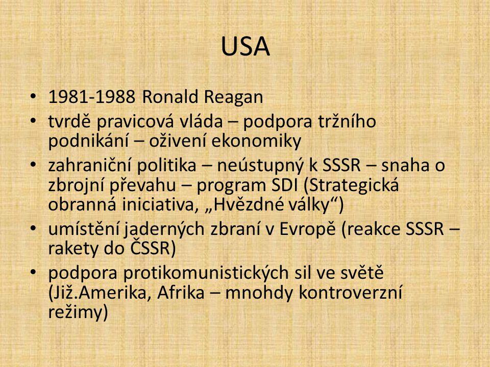 USA 1981-1988 Ronald Reagan tvrdě pravicová vláda – podpora tržního podnikání – oživení ekonomiky zahraniční politika – neústupný k SSSR – snaha o zbr