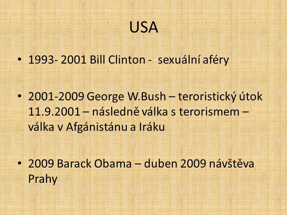 USA 1993- 2001 Bill Clinton - sexuální aféry 2001-2009 George W.Bush – teroristický útok 11.9.2001 – následně válka s terorismem – válka v Afgánistánu