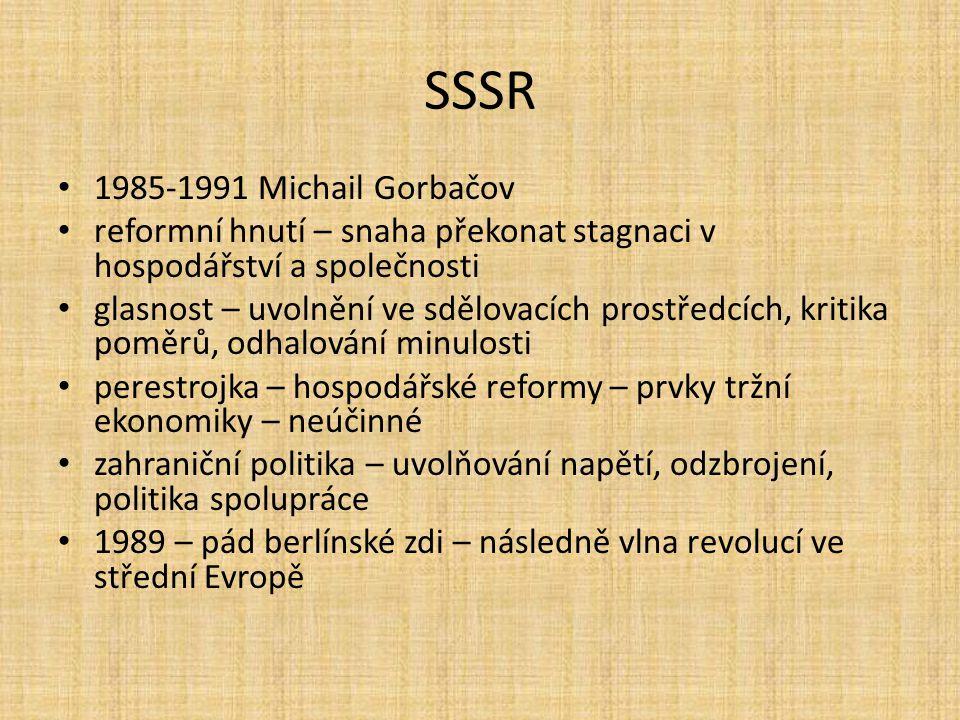 SSSR 1985-1991 Michail Gorbačov reformní hnutí – snaha překonat stagnaci v hospodářství a společnosti glasnost – uvolnění ve sdělovacích prostředcích,