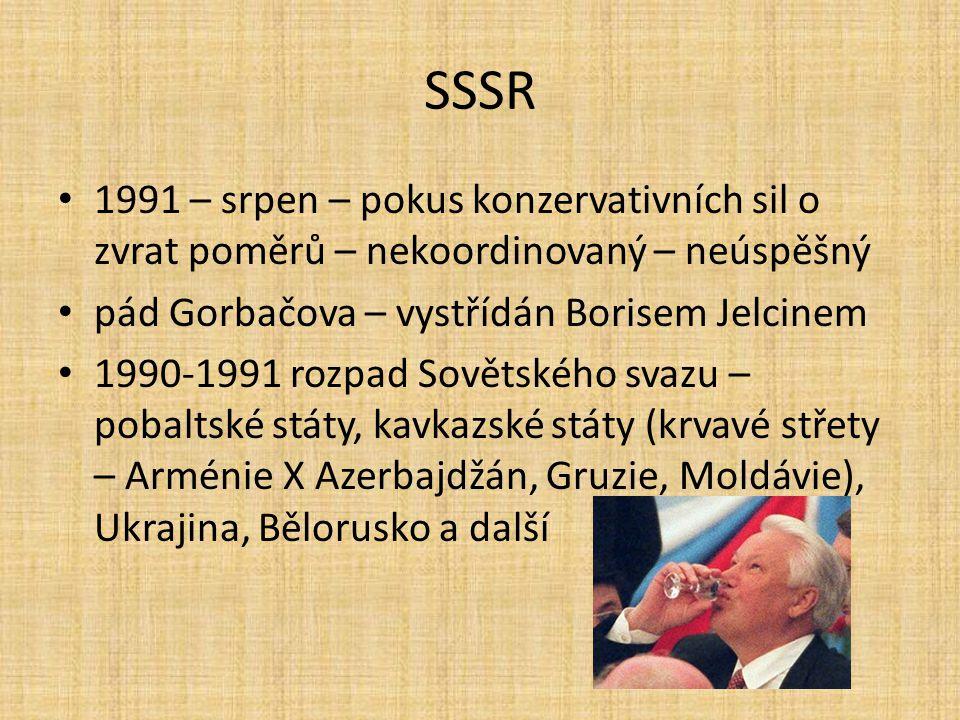 SSSR 1991 – srpen – pokus konzervativních sil o zvrat poměrů – nekoordinovaný – neúspěšný pád Gorbačova – vystřídán Borisem Jelcinem 1990-1991 rozpad