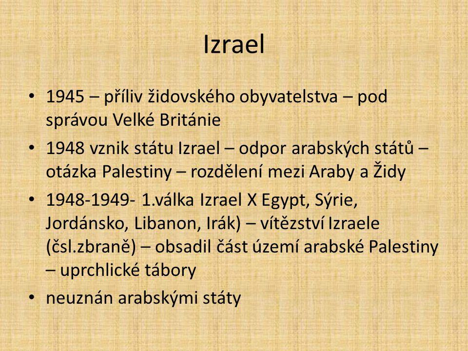 Izrael 1945 – příliv židovského obyvatelstva – pod správou Velké Británie 1948 vznik státu Izrael – odpor arabských států – otázka Palestiny – rozděle