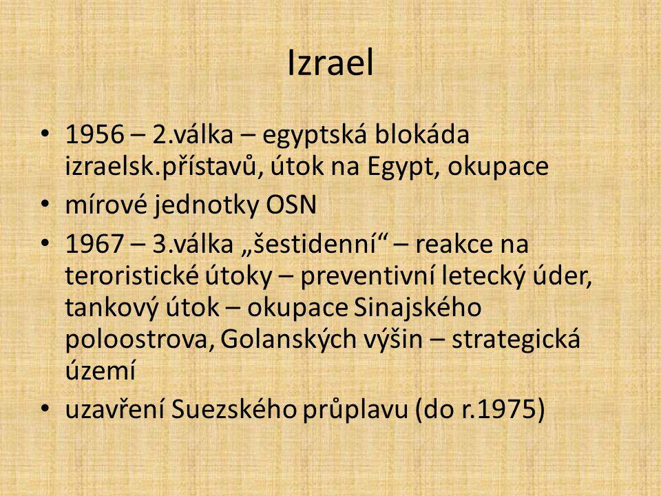 """Izrael 1956 – 2.válka – egyptská blokáda izraelsk.přístavů, útok na Egypt, okupace mírové jednotky OSN 1967 – 3.válka """"šestidenní"""" – reakce na teroris"""