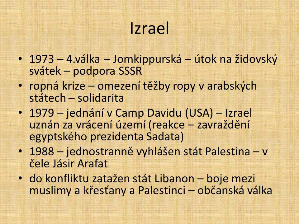 Izrael 1973 – 4.válka – Jomkippurská – útok na židovský svátek – podpora SSSR ropná krize – omezení těžby ropy v arabských státech – solidarita 1979 –