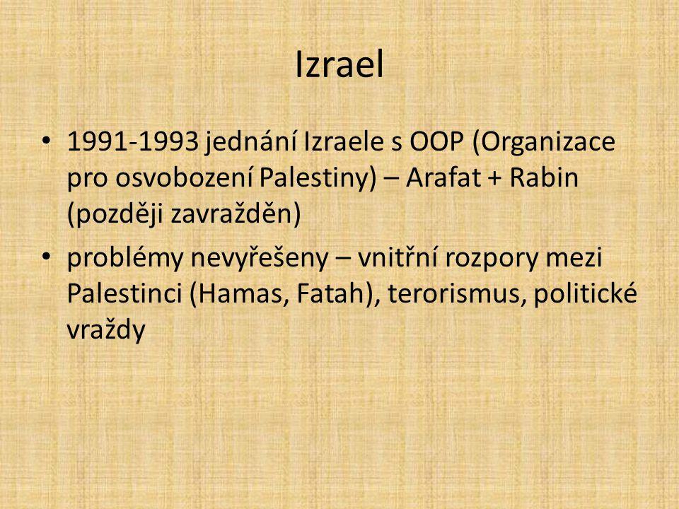 Izrael 1991-1993 jednání Izraele s OOP (Organizace pro osvobození Palestiny) – Arafat + Rabin (později zavražděn) problémy nevyřešeny – vnitřní rozpor