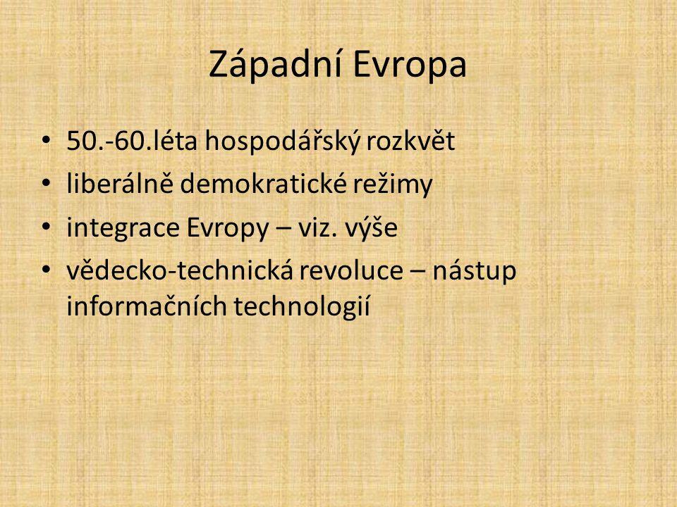Západní Evropa 50.-60.léta hospodářský rozkvět liberálně demokratické režimy integrace Evropy – viz. výše vědecko-technická revoluce – nástup informač
