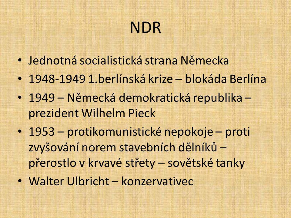 NDR Jednotná socialistická strana Německa 1948-1949 1.berlínská krize – blokáda Berlína 1949 – Německá demokratická republika – prezident Wilhelm Piec