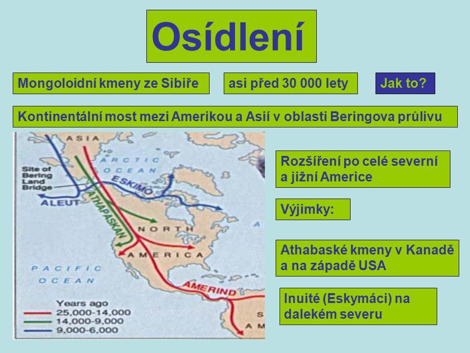 Osídlení Mongoloidní kmeny ze Sibiřeasi před 30 000 letyJak to.