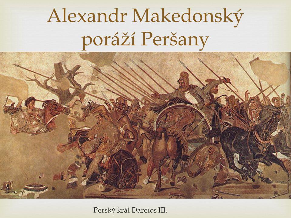  Perský král Dareios III. Alexandr Makedonský poráží Peršany
