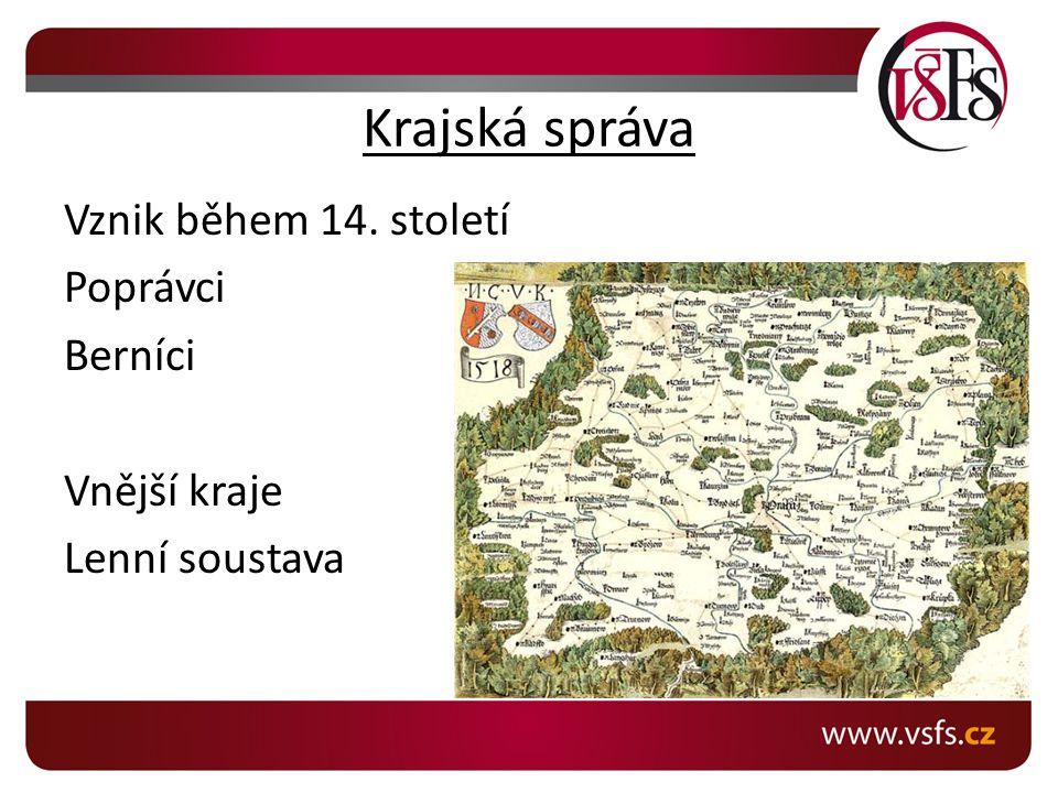 Krajská správa Vznik během 14. století Poprávci Berníci Vnější kraje Lenní soustava