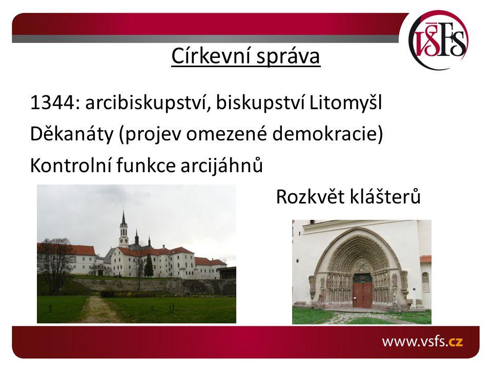 Církevní správa 1344: arcibiskupství, biskupství Litomyšl Děkanáty (projev omezené demokracie) Kontrolní funkce arcijáhnů Rozkvět klášterů