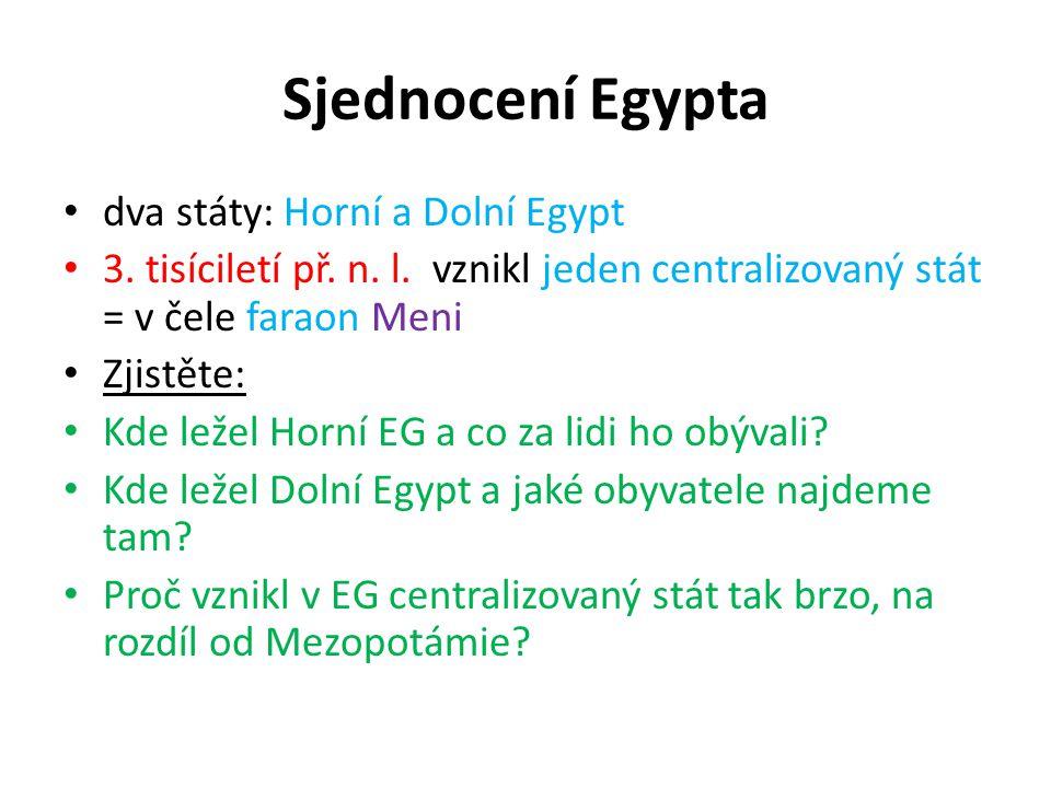 Sjednocení Egypta dva státy: Horní a Dolní Egypt 3. tisíciletí př. n. l. vznikl jeden centralizovaný stát = v čele faraon Meni Zjistěte: Kde ležel Hor