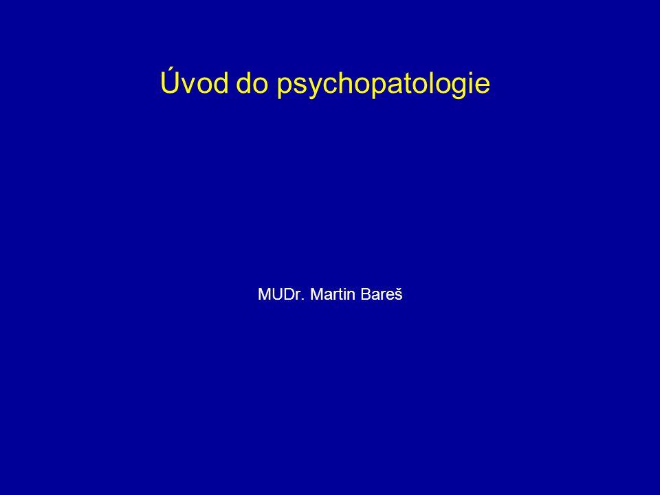 Úvod do psychopatologie MUDr. Martin Bareš