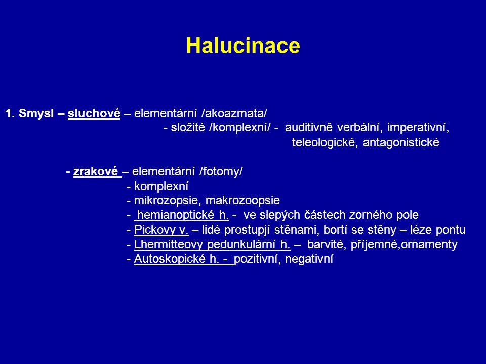 Halucinace 1. Smysl – sluchové – elementární /akoazmata/ - složité /komplexní/ - auditivně verbální, imperativní, teleologické, antagonistické - zrako