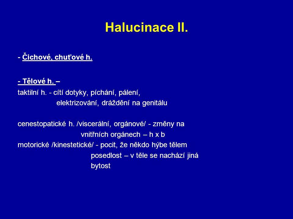 Halucinace II. - Čichové, chuťové h. - Tělové h. – taktilní h. - cítí dotyky, píchání, pálení, elektrizování, dráždění na genitálu cenestopatické h. /