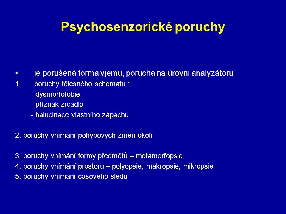Psychosenzorické poruchy je porušená forma vjemu, porucha na úrovni analyzátoru 1.poruchy tělesného schematu : - dysmorfofobie - příznak zrcadla - hal