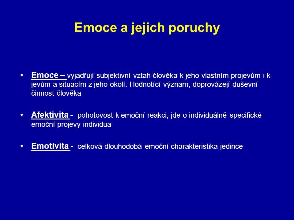 Emoce a jejich poruchy Emoce – vyjadřují subjektivní vztah člověka k jeho vlastním projevům i k jevům a situacím z jeho okolí. Hodnotící význam, dopro