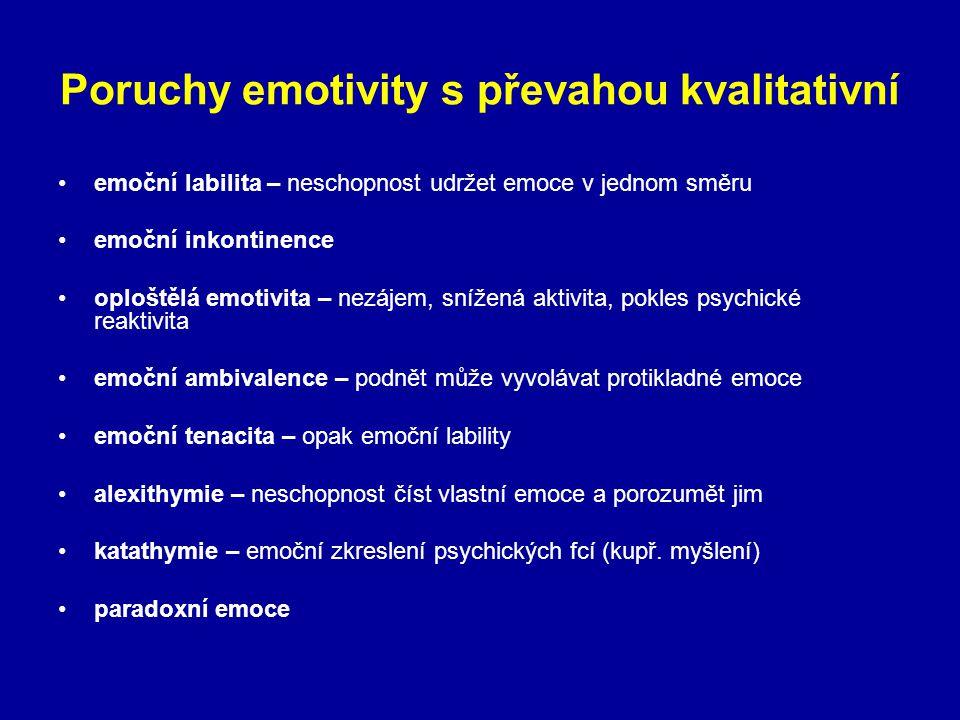 Poruchy emotivity s převahou kvalitativní emoční labilita – neschopnost udržet emoce v jednom směru emoční inkontinence oploštělá emotivita – nezájem,