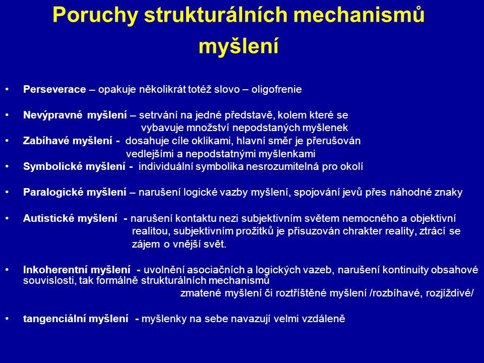 Poruchy strukturálních mechanismů myšlení Perseverace – opakuje několikrát totéž slovo – oligofrenie Nevýpravné myšlení – setrvání na jedné představě,