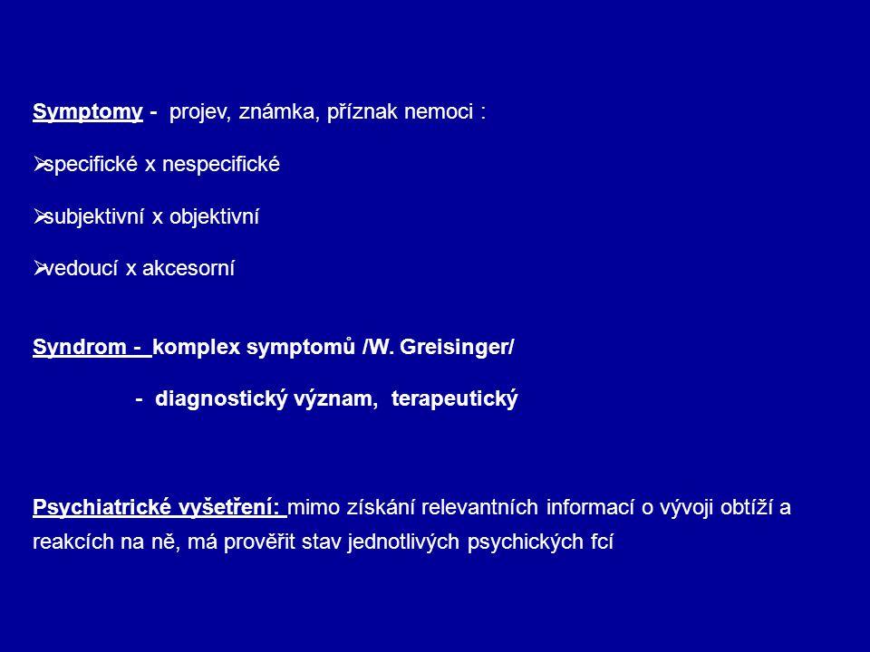 Symptomy - projev, známka, příznak nemoci :  specifické x nespecifické  subjektivní x objektivní  vedoucí x akcesorní Syndrom - komplex symptomů /W