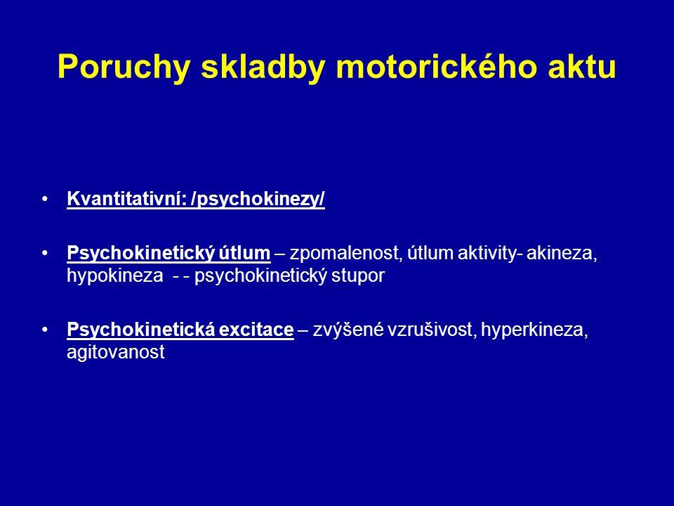 Poruchy skladby motorického aktu Kvantitativní: /psychokinezy/ Psychokinetický útlum – zpomalenost, útlum aktivity- akineza, hypokineza - - psychokine