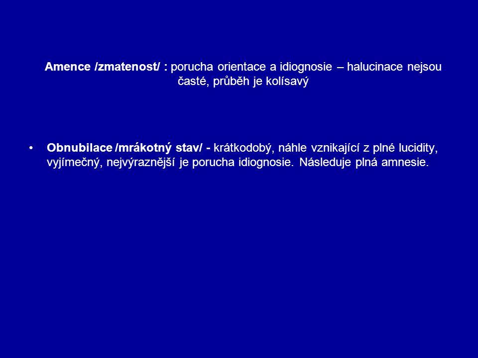 Amence /zmatenost/ : porucha orientace a idiognosie – halucinace nejsou časté, průběh je kolísavý Obnubilace /mrákotný stav/ - krátkodobý, náhle vznik