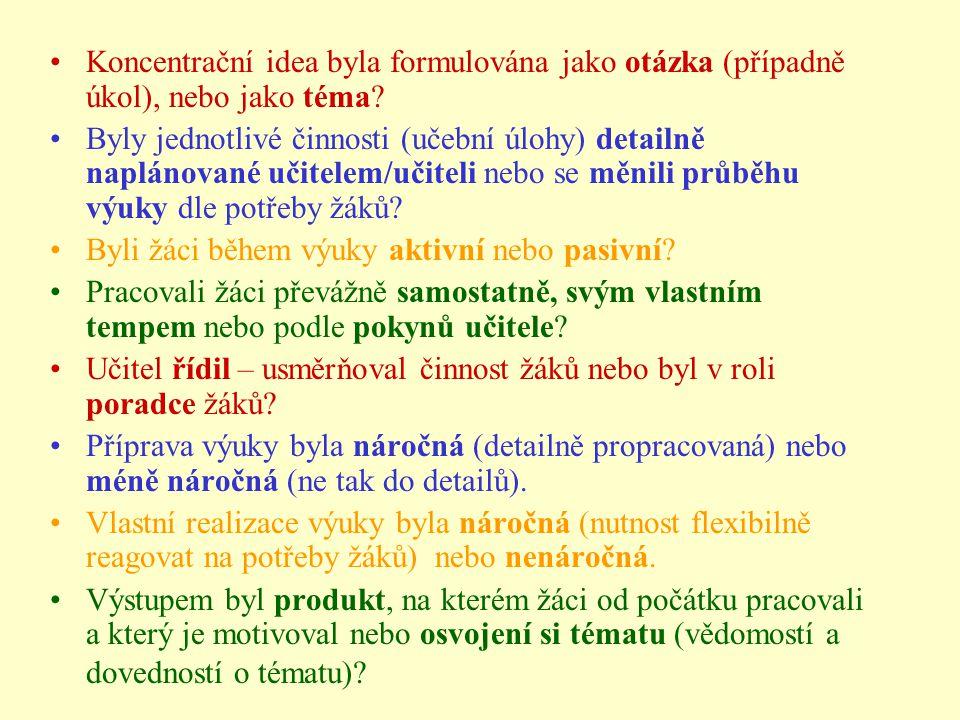 Koncentrační idea byla formulována jako otázka (případně úkol), nebo jako téma? Byly jednotlivé činnosti (učební úlohy) detailně naplánované učitelem/