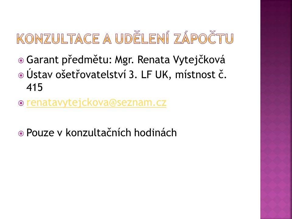  Garant předmětu: Mgr.Renata Vytejčková  Ústav ošetřovatelství 3.