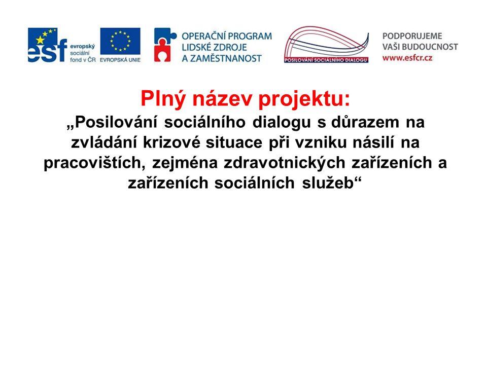 """Plný název projektu: """"Posilování sociálního dialogu s důrazem na zvládání krizové situace při vzniku násilí na pracovištích, zejména zdravotnických za"""