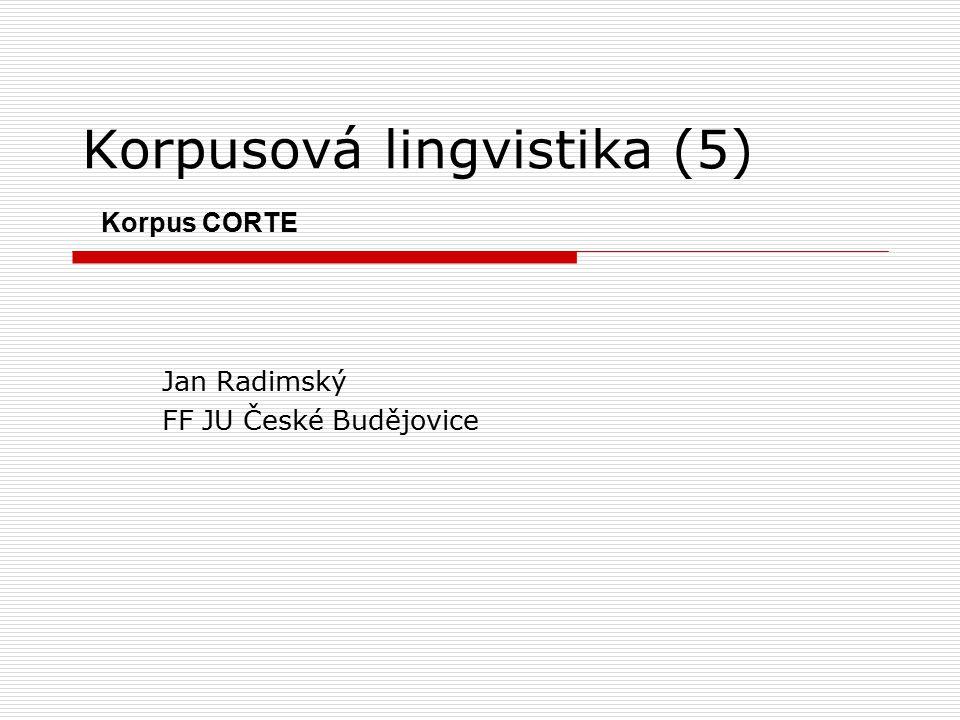 Korpusová lingvistika (5) Korpus CORTE Jan Radimský FF JU České Budějovice