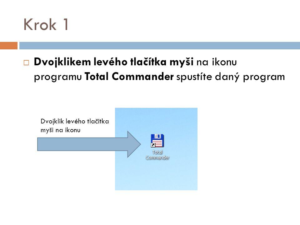 Krok 1  Dvojklikem levého tlačítka myši na ikonu programu Total Commander spustíte daný program Dvojklik levého tlačítka myši na ikonu