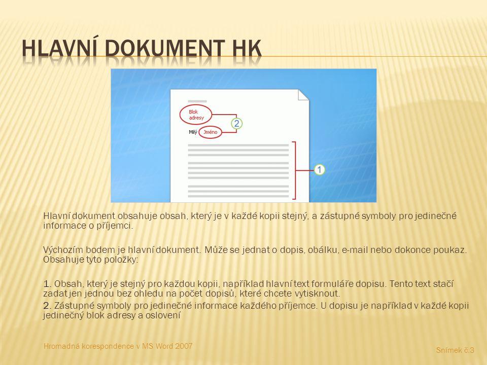 Hlavní dokument obsahuje obsah, který je v každé kopii stejný, a zástupné symboly pro jedinečné informace o příjemci. Výchozím bodem je hlavní dokumen