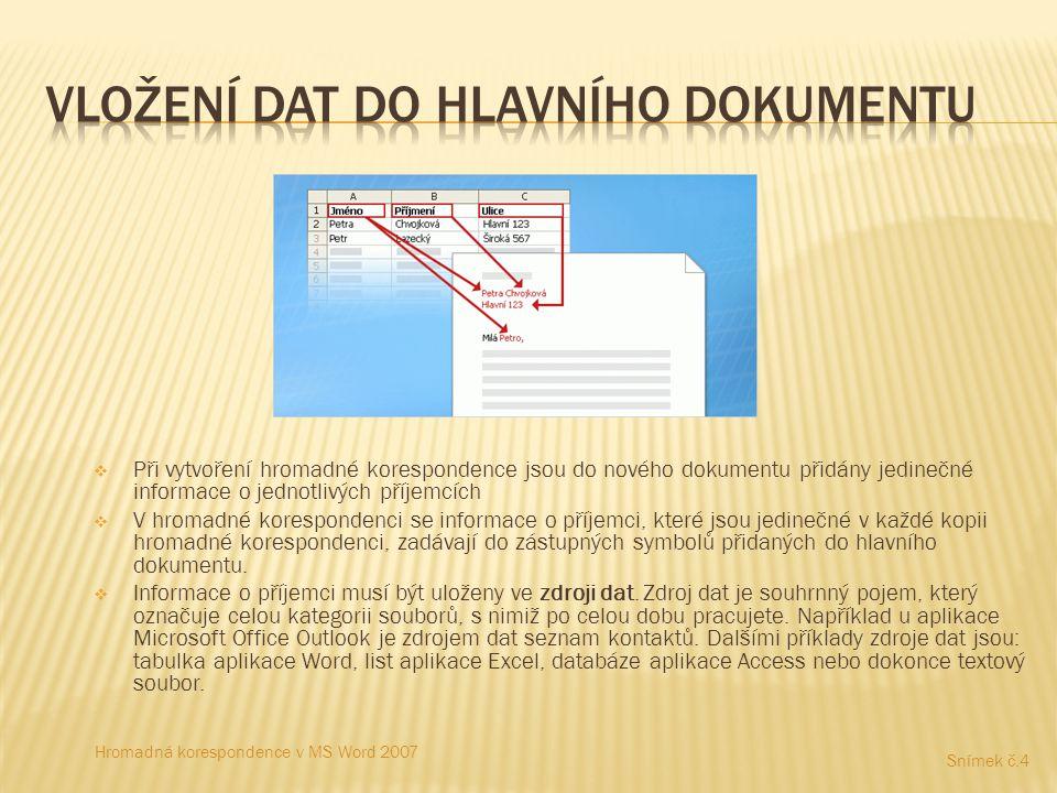 Při vytvoření hromadné korespondence jsou do nového dokumentu přidány jedinečné informace o jednotlivých příjemcích  V hromadné korespondenci se in