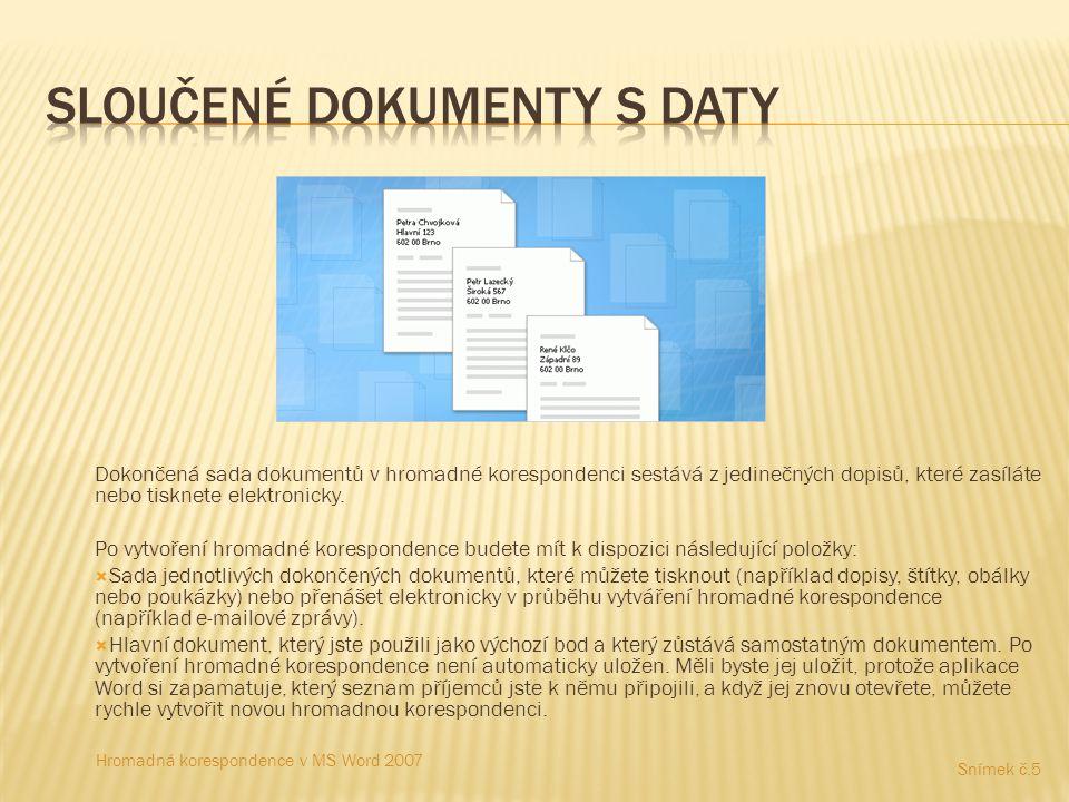 Dokončená sada dokumentů v hromadné korespondenci sestává z jedinečných dopisů, které zasíláte nebo tisknete elektronicky.