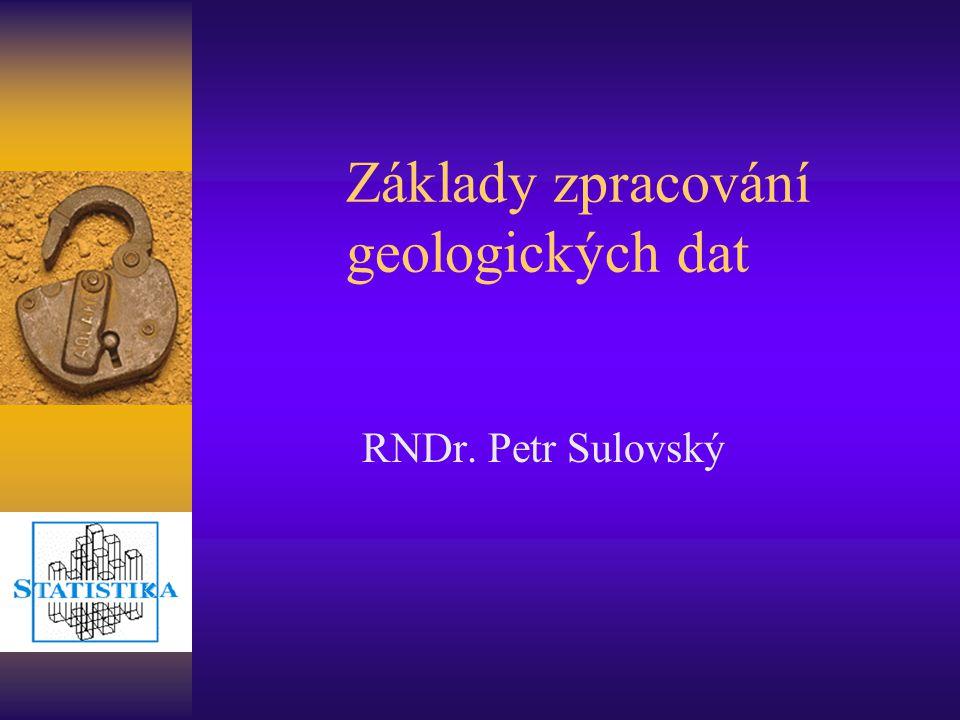 Základy zpracování geologických dat RNDr. Petr Sulovský