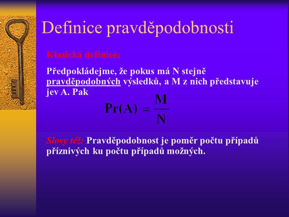 Definice pravděpodobnosti Klasická definice: Předpokládejme, že pokus má N stejně pravděpodobných výsledků, a M z nich představuje jev A.