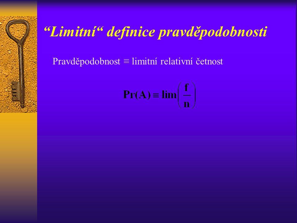 Limitní definice pravděpodobnosti Pravděpodobnost ≡ limitní relativní četnost