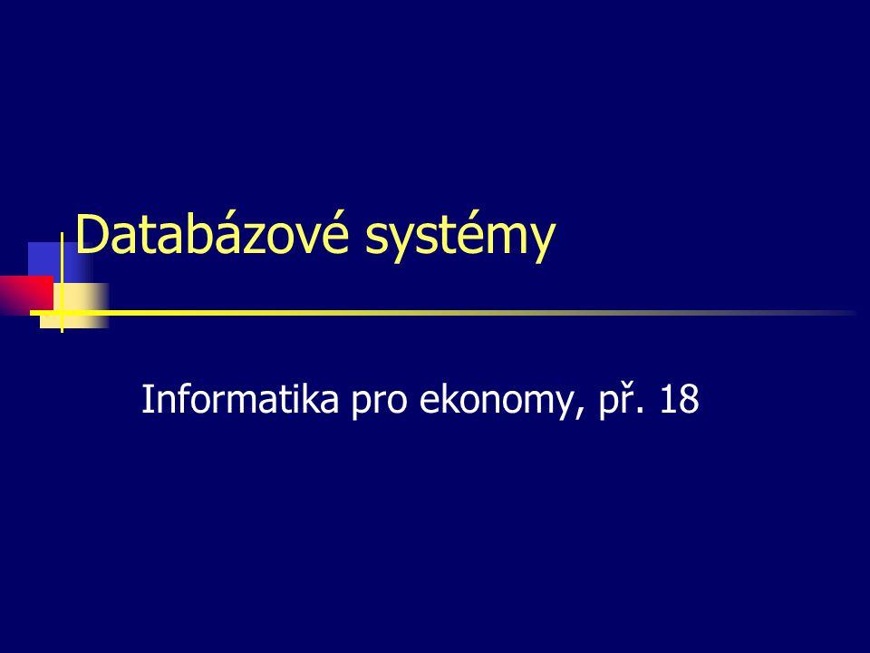 Databázové systémy Informatika pro ekonomy, př. 18