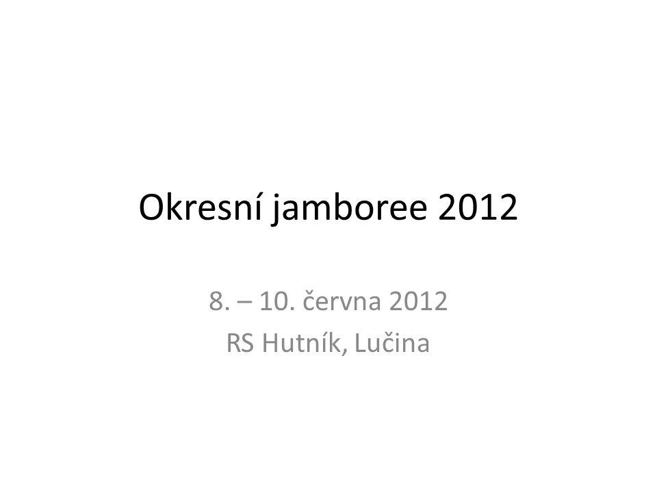 Okresní jamboree 2012 8. – 10. června 2012 RS Hutník, Lučina