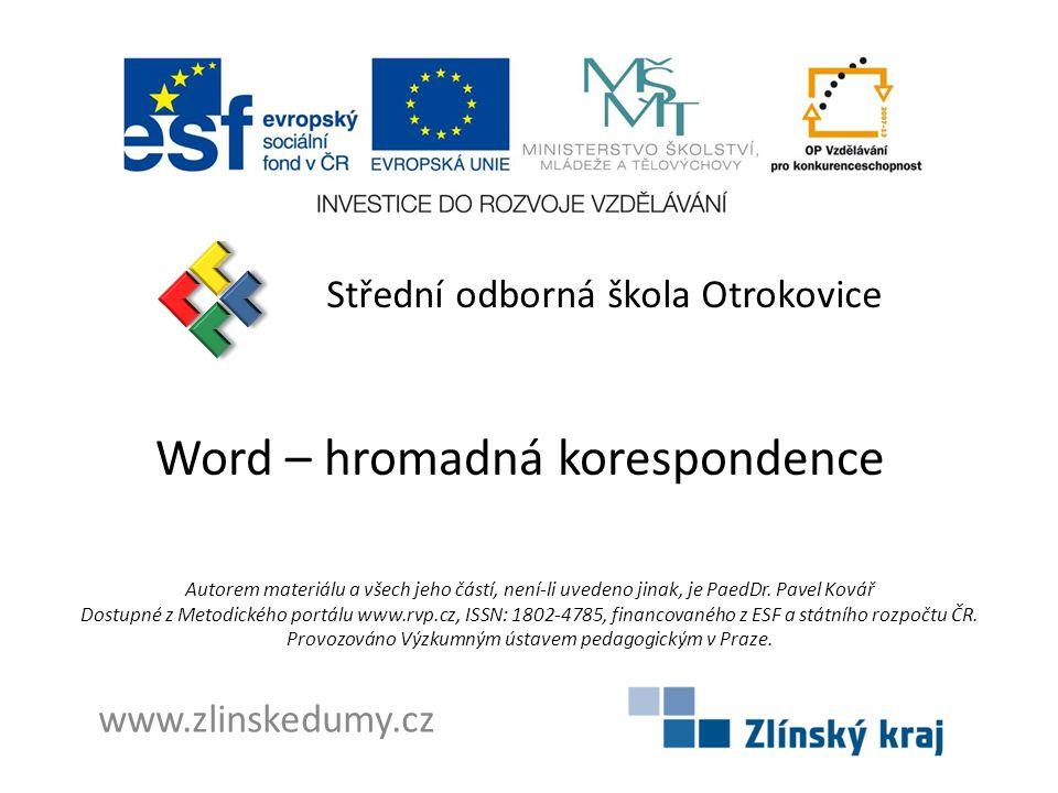Word – hromadná korespondence Střední odborná škola Otrokovice www.zlinskedumy.cz Autorem materiálu a všech jeho částí, není-li uvedeno jinak, je PaedDr.