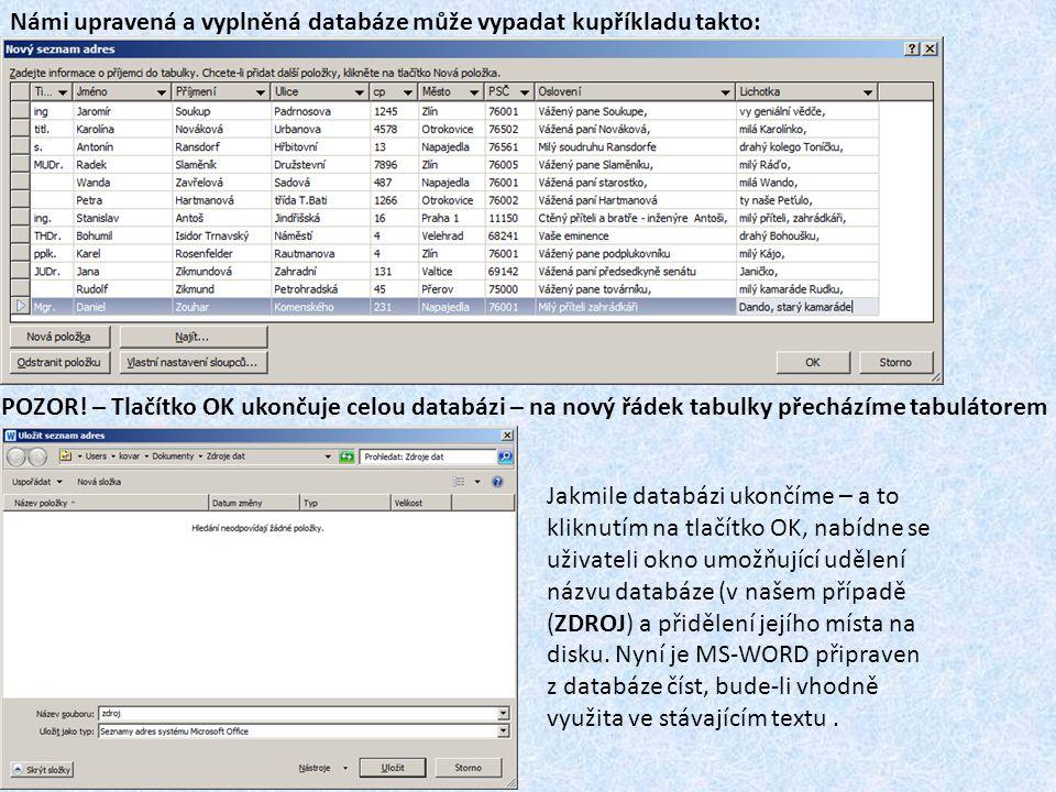 Z obrázku je patrné, že pomocí rozvinutí nabídky Korespondence a v položce Vložit slučovací pole můžeme ze založené databáze umísťovat do našeho dokumentu jednotlivé textové řetězce.