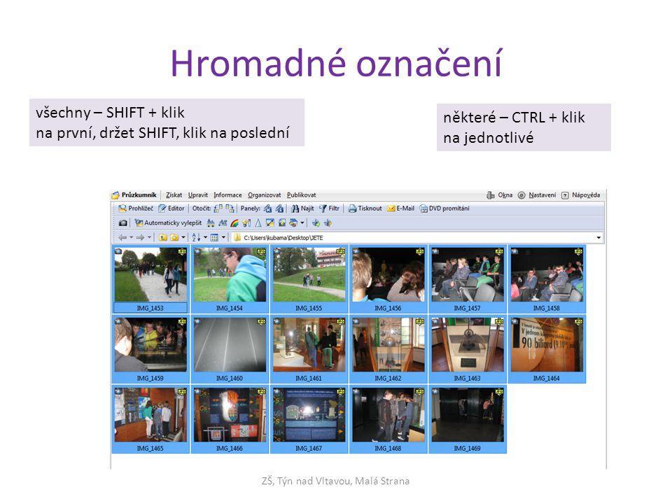 Hromadné označení ZŠ, Týn nad Vltavou, Malá Strana všechny – SHIFT + klik na první, držet SHIFT, klik na poslední některé – CTRL + klik na jednotlivé