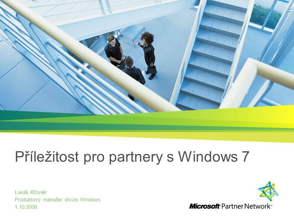 Příležitost pro partnery s Windows 7 Lukáš Křovák Produktový manažer divize Windows 1.10.2009