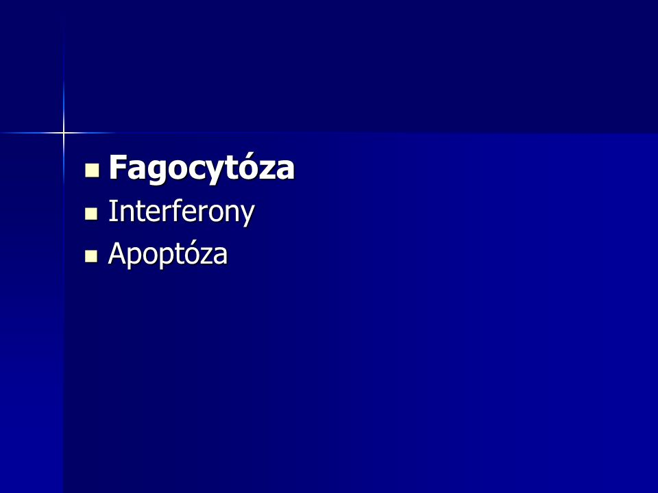 Fagocytóza Fagocytóza Interferony Interferony Apoptóza Apoptóza