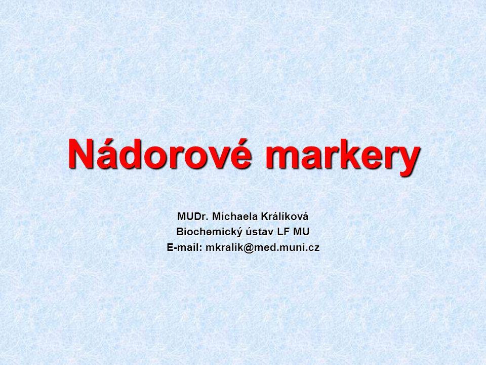 Nádorové markery MUDr. Michaela Králíková Biochemický ústav LF MU E-mail: mkralik@med.muni.cz