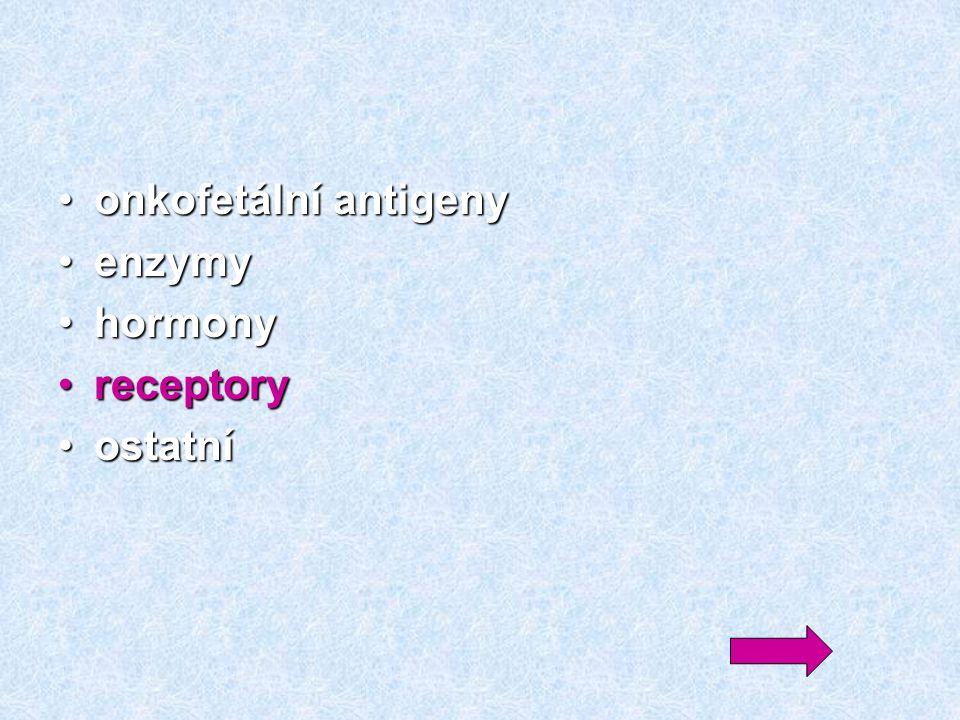 onkofetální antigenyonkofetální antigeny enzymyenzymy hormonyhormony receptoryreceptory ostatníostatní