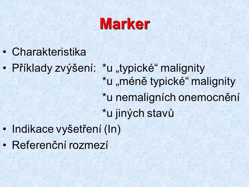 """Marker Charakteristika Příklady zvýšení:*u """"typické"""" malignity *u """"méně typické"""" malignity *u nemaligních onemocnění *u jiných stavů Indikace vyšetřen"""