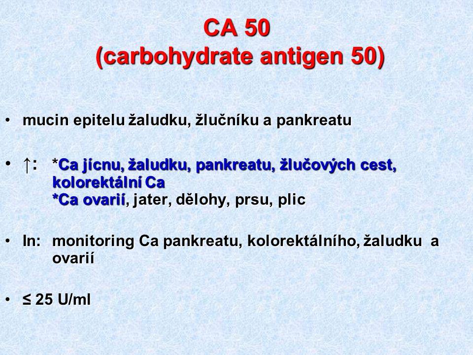 CA 50 (carbohydrate antigen 50) mucin epitelu žaludku, žlučníku a pankreatumucin epitelu žaludku, žlučníku a pankreatu ↑: *Ca jícnu, žaludku, pankreat