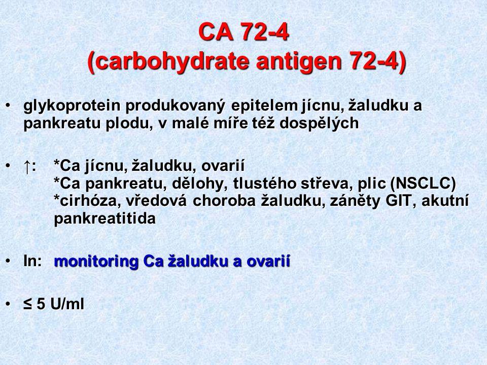 CA 72-4 (carbohydrate antigen 72-4) glykoprotein produkovaný epitelem jícnu, žaludku a pankreatu plodu, v malé míře též dospělýchglykoprotein produkov
